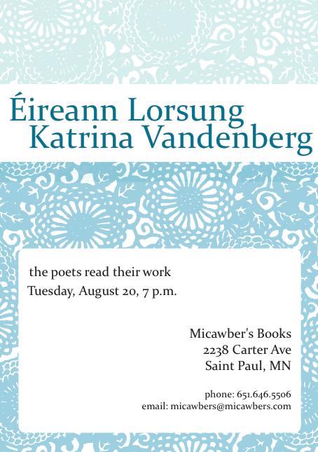 Éireann Lorsung & Katrina Vandenberg read | August 20, 2013 | 7 p.m. |Micawber's Books, St. Paul, MN